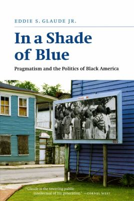 In a Shade of Blue: Pragmatism and the Politics of Black America 9780226298252
