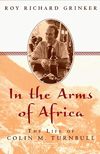 In the Arms of Africa: The Life of Colin M. Turnbull 9780226309040