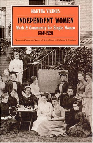 Independent Women: Work and Community for Single Women, 1850-1920 9780226855684