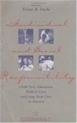Individual and Social Responsibility: Child Care, Education, Medical Care, and Long-Term Care in America 9780226267869