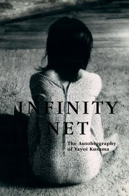 Infinity Net: The Autobiography of Yayoi Kusama 9780226464985