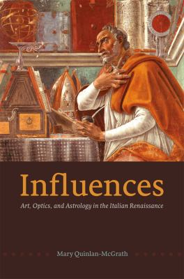 Influences: Art, Optics, and Astrology in the Italian Renaissance 9780226922843