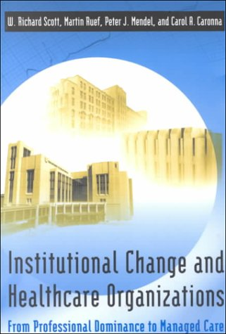 Institutional Change and Healthcare Organizations: From Professional Dominance to Managed Care 9780226743103