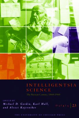 Intelligentsia Science: The Russian Century, 1860-1960 9780226304571
