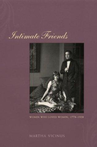 Intimate Friends: Women Who Loved Women, 1778-1928 9780226855639