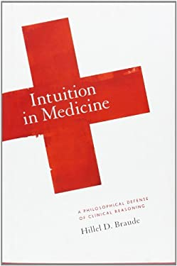 Intuition in Medicine: A Philosophical Defense of Clinical Reasoning 9780226071664