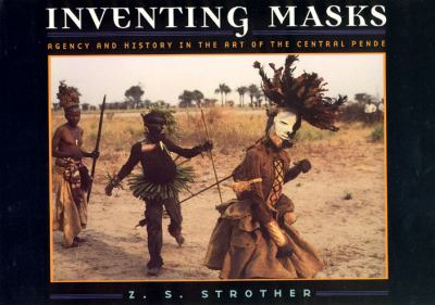 Inventing Masks: Agency and History in the Art of the Central Pende 9780226777337