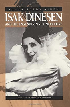 Isak Dinesen and the Engendering of Narrative 9780226011134