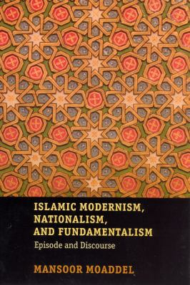 Islamic Modernism, Nationalism, and Fundamentalism: Episode and Discourse 9780226533339