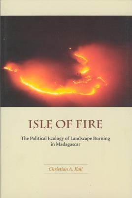 Isle of Fire: The Political Ecology of Landscape Burning in Madagascar