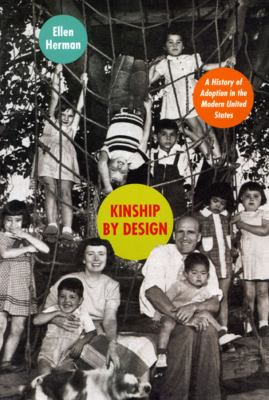 Kinship by Design: A History of Adoption in the Modern United States 9780226327594