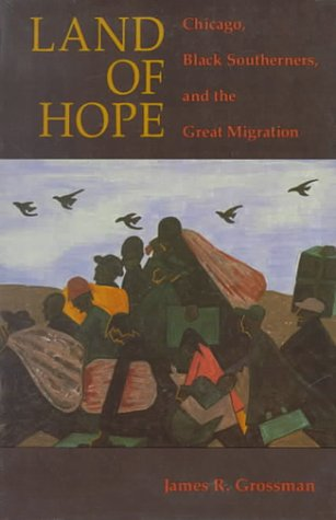 Land of Hope: Chicago, Black Southerners, and the Great Migration 9780226309958
