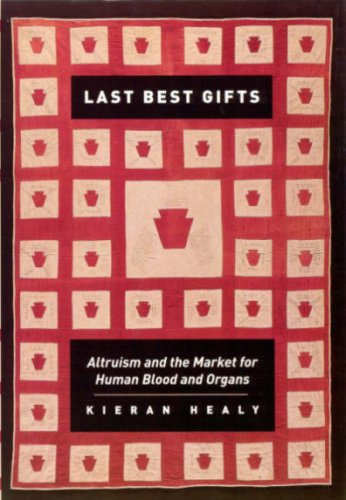 Last Best Gifts: Altruism and the Market for Human Blood and Organs 9780226322377