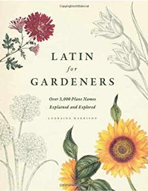 Latin for Gardeners: Over 3,000 Plant Names Explained and Explored 9780226009193