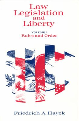Law, Legislation and Liberty, Volume 1: Rules and Order 9780226320861