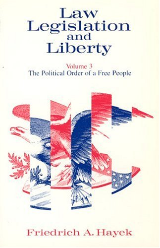 Law, Legislation and Liberty, Volume 3: The Political Order of a Free People 9780226320908