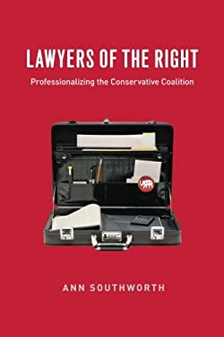 Lawyers of the Right: Professionalizing the Conservative Coalition 9780226768342