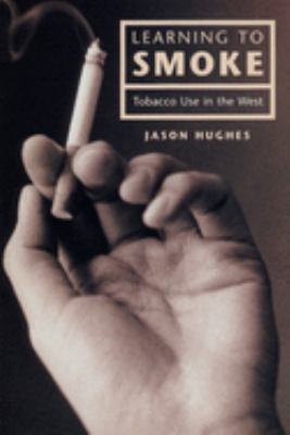Learning to Smoke: Tobacco Use in the West 9780226359106