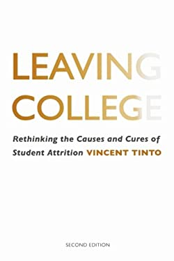 Leaving College: Rethinking the Causes and Cures of Student Attrition 9780226007571