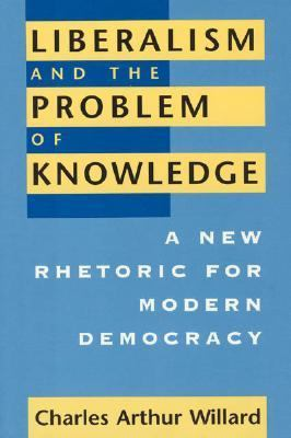Liberalism and the Problem of Knowledge: A New Rhetoric for Modern Democracy 9780226898469