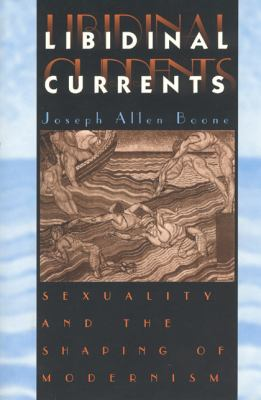 Libidinal Currents: Sexuality and the Shaping of Modernism 9780226064673