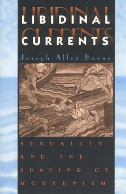 Libidinal Currents: Sexuality and the Shaping of Modernism 9780226064666
