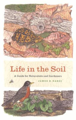 Life in the Soil: A Guide for Naturalists and Gardeners 9780226568522