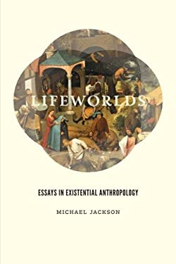 Lifeworlds: Essays in Existential Anthropology 9780226923659