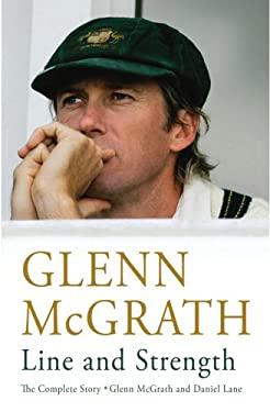 Glenn McGrath: Line and Strength, the Complete Story 9780224082877
