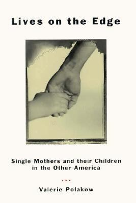 Lives on the Edge: Single Mothers and Their Children in the Other America 9780226671833