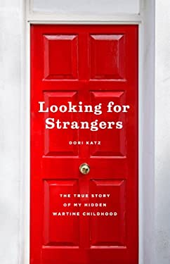 Looking for Strangers: The True Story of My Hidden Wartime Childhood 9780226058627