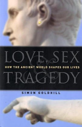 Love, Sex & Tragedy: How the Ancient World Shapes Our Lives 9780226301174
