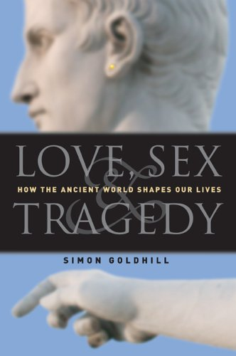 Love, Sex & Tragedy: How the Ancient World Shapes Our Lives 9780226301198