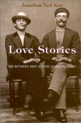 Love Stories: Sex Between Men Before Homosexuality 9780226426150