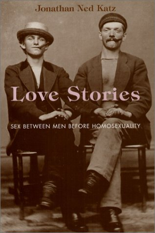 Love Stories: Sex Between Men Before Homosexuality 9780226426167