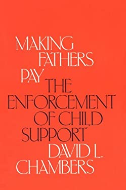 Making Fathers Pay: The Enforcement of Child Support 9780226100777