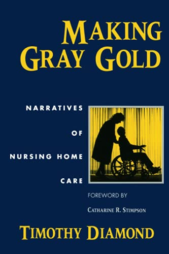 Making Gray Gold: Narratives of Nursing Home Care 9780226144740