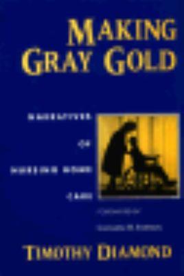 Making Gray Gold: Narratives of Nursing Home Care 9780226144733
