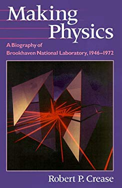 Making Physics: A Biography of Brookhaven National Laboratory, 1946-1972 9780226120171