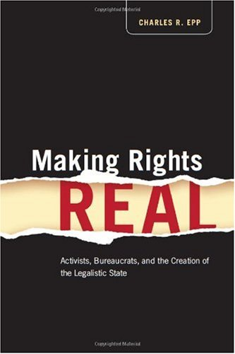 Making Rights Real: Activists, Bureaucrats, and the Creation of the Legalistic State 9780226211657
