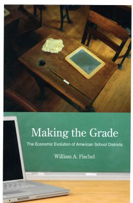 Making the Grade: The Economic Evolution of American School Districts 9780226251301