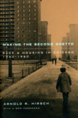 Making the Second Ghetto: Race and Housing in Chicago 1940-1960 9780226342443