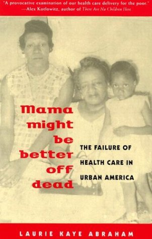 Mama Might Be Better Off Dead: The Failure of Health Care in Urban America 9780226001395