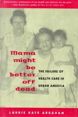 Mama Might Be Better Off Dead: The Failure of Health Care in Urban America 9780226001388