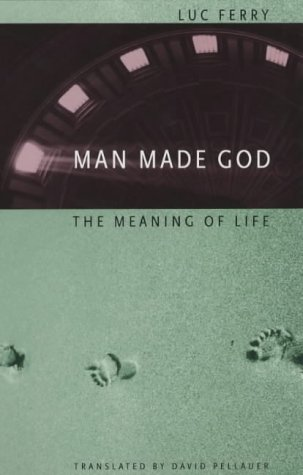 Man Made God: The Meaning of Life 9780226244853