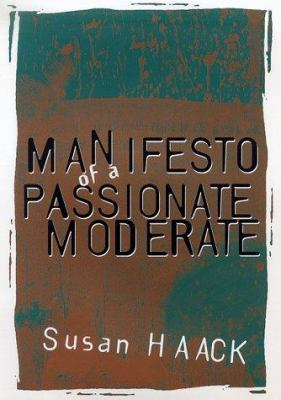 Manifesto of a Passionate Moderate: Unfashionable Essays 9780226311364
