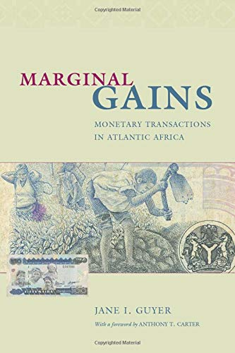 Marginal Gains: Monetary Transactions in Atlantic Africa 9780226311166
