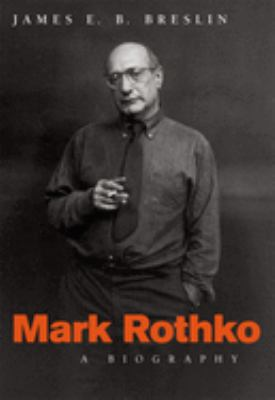 Mark Rothko: A Biography 9780226074061