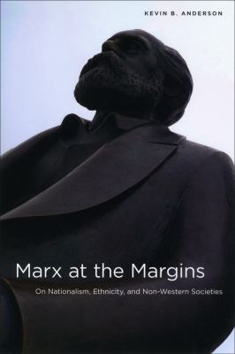 Marx at the Margins: On Nationalism, Ethnicity, and Non-Western Societies 9780226019833