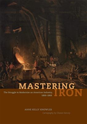 Mastering Iron: The Struggle to Modernize an American Industry, 1800-1868 9780226448596